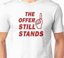 The Offer Still Stands Unisex T-Shirt
