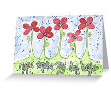 You make my day bright Greeting Card