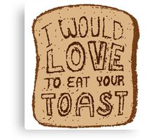 I would love to eat your toast. Canvas Print