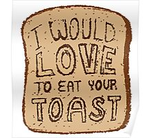 I would love to eat your toast. Poster