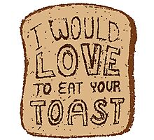 I would love to eat your toast. Photographic Print