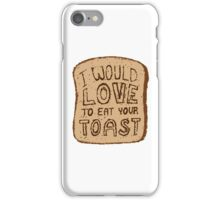 I would love to eat your toast. iPhone Case/Skin