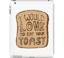 I would love to eat your toast. iPad Case/Skin