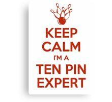 Keep calm, I'm a ten pin expert Canvas Print