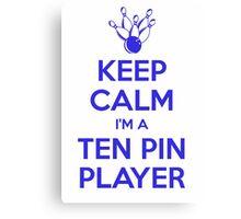 Keep calm, I'm a ten pin player Canvas Print