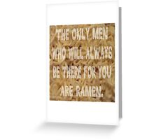 Men Who'll Always Be There for You: Ramen Greeting Card
