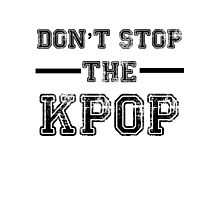 Don't Stop the KPOP  Photographic Print