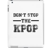 Don't Stop the KPOP  iPad Case/Skin