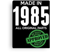Made In 1985 All Original Parts - Quality Control Approved Canvas Print