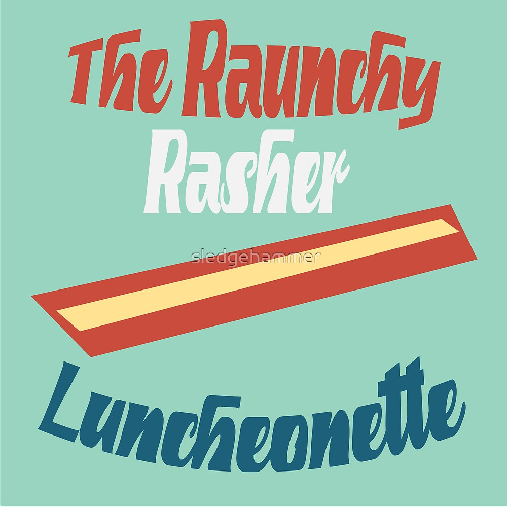 The Raunchy Rasher Luncheonette by sledgehammer