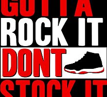 Gotta' Rock It Don't Stock It by tee4daily