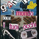 STo GuaRDaNDo iL MoNDo CoN i Tuoi oCCHi... by Enzo Correnti