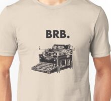 BRB - Be right back. Unisex T-Shirt