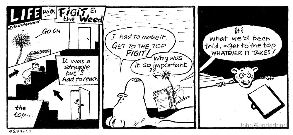 Life with Figit and the Weed. #19. Whatever it takes.   by John Sunderland