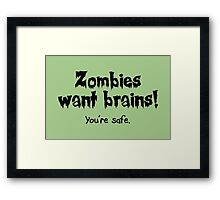 Zombies Want Brains! Framed Print
