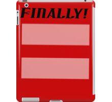 FINALLY! iPad Case/Skin