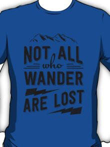 Not all who wander are lost - Black on any color T-Shirt
