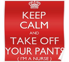 Keep Calm And Take Off Your Pants I'm A Nurse - Tshirts Poster