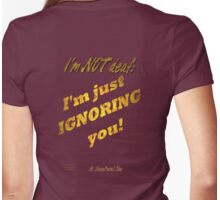 ... I'm just ignorning you! Womens Fitted T-Shirt