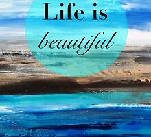 Life is Beautiful by FroyleArt