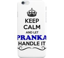 Keep Calm and Let PRANKA Handle it iPhone Case/Skin