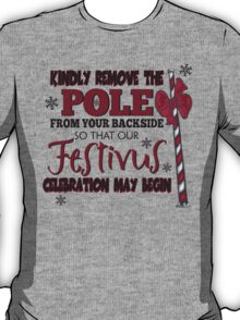 Seinfeld Inspired - Celebrate Festivus - Remove the Pole From Your Backside - Merry Christmas - Festivus Pole Holidays - Parody T-Shirt