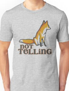 What Does the Fox Say - Ylvis Parody - Fox Say Meme - What the Fox Say - Fox Say - Not Telling Unisex T-Shirt