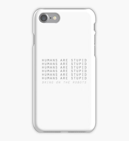Humans are stupid – bring on the robots! iPhone Case/Skin