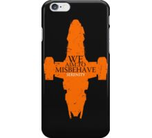 We Aim to misbehave - serenity t shirt, iphone case & more iPhone Case/Skin