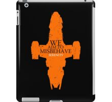 We Aim to misbehave - serenity t shirt, iphone case & more iPad Case/Skin