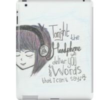"""Tonight the headphone will deliver you the word that I can't say"" iPad Case/Skin"