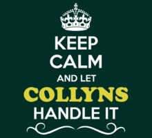 Keep Calm and Let COLLYNS Handle it by Bernardos