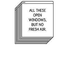 All These Open Windows But No Fresh Air T-Shirt Photographic Print