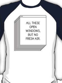 All These Open Windows But No Fresh Air T-Shirt T-Shirt