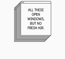 All These Open Windows But No Fresh Air T-Shirt Unisex T-Shirt