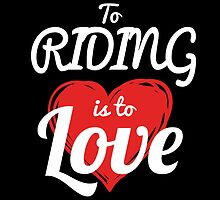 TO RIDING IS TO LOVE by fancytees