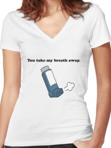 You take my breath away... Women's Fitted V-Neck T-Shirt