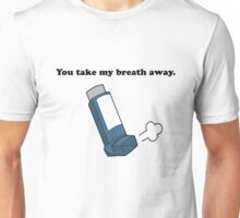 You take my breath away... Unisex T-Shirt