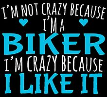 I'M NOT CRAZY BECAUSE I'M A BIKER by fancytees