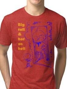 Big, tall and hot as hell Tri-blend T-Shirt