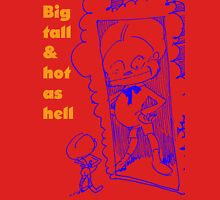 Big, tall and hot as hell Unisex T-Shirt