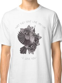 They Don't Love You Classic T-Shirt