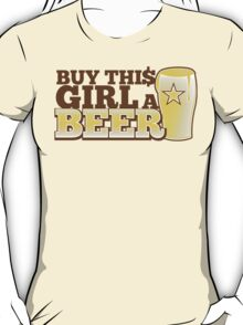 Buy this GIRL a BEER! with $ T-Shirt