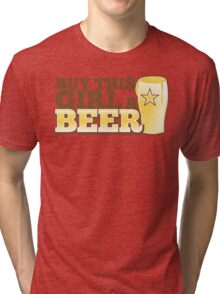 Buy this GIRL a BEER! with $ Tri-blend T-Shirt