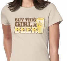 Buy this GIRL a BEER! with $ Womens Fitted T-Shirt