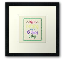Ain't Nothing But A G Thing, Baby... Framed Print