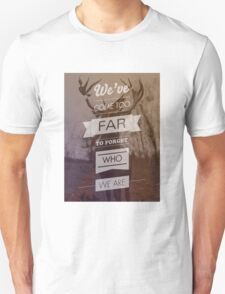 We've come too far to forget who we are T-Shirt