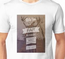 We've come too far to forget who we are Unisex T-Shirt