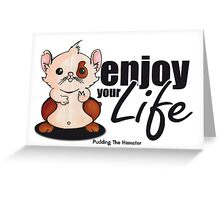Pudding the hamster - enjoy your life Greeting Card