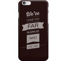 We've come too far to forget who we are - 3 iPhone Case/Skin